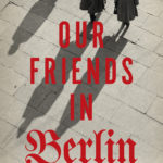 HIP READ: Our Friends in Berlin By Anthony Quinn